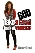 Take A God Look At Yourself by Wendy Treat