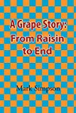 Simpson, Mark: A Grape Story: From Raisin to End