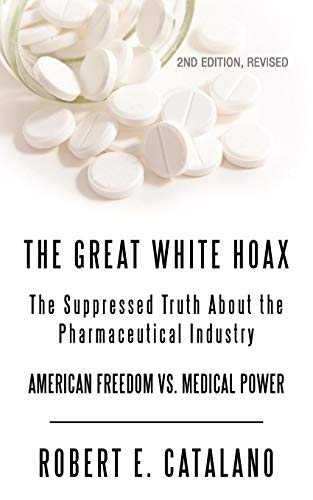 the-great-white-hoax-the-suppressed-truth-about-the-pharmaceutical-industry-american-freedom-and-medical-power-revised-edition