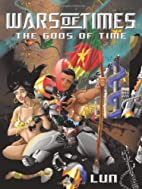 Wars of Times: The Gods of Time by Lun