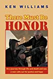 Williams, Ken: There Must Be Honor: On a journey through life and death and war, a man calls out for justice and hope.