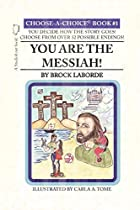 You Are the Messiah!: Choose-A-Choice Book…