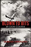 Cooper, Leon: Blown to Bits: 20,000 Feet over Ploesti