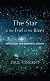 Vincent, Paul: The Star at the End of the River: Meditations on a Homeward Journey