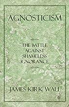 Agnosticism: The Battle Against Shameless…