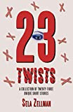 Zellman, Sela: Twenty-Three Twists: A Collection of Twenty-Three Unique Short Stories