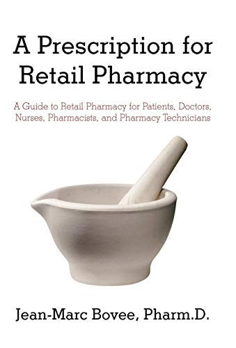 a-prescription-for-retail-pharmacy-a-guide-to-retail-pharmacy-for-patients-doctors-nurses-pharmacists-and-pharmacy-technicians