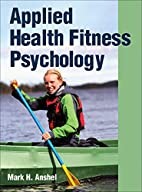 Applied Health Fitness Psychology by Mark H.…