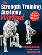 Strength Training Anatomy Workout, The by…