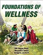 Foundations of Wellness by Bill Reger-Nash