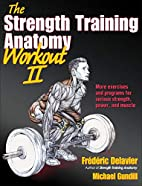 Strength Training Anatomy Workout II, The by…