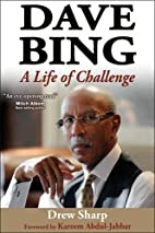 Dave Bing: A Life of Challenge by Drew Sharp