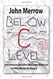 Merrow, John: Below C Level: How American Education Encourages Mediocrity - and What We Can Do about It