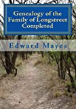 Edward Mayes: Genealogy of the Family of Longstreet Completed