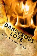 Dangerous Love by C L Parker-King