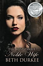 The Disposable Noble Wife by Beth Durkee