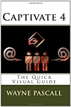 Captivate 4: The Quick Visual Guide by Wayne…