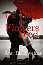 The Day the Flowers Died by Ami Rebecca…