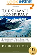 The Climate Conspiracy: Exposing The Deceit Of Climate Scientists
