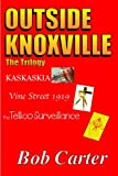 Carter, Bob: Outside Knoxville the Trilogy: Kaskaskia - Vine Street 1919 - The Tellico Surveillance