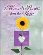 A Woman's Prayers from the Heart by Ltd.…