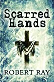 Ray, Robert: Scarred Hands