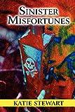 Stewart, Katie: Sinister Misfortunes