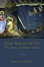 God Ahead of Us: The Story of Divine Grace…