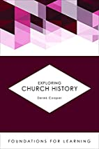 Exploring Church History (Foundations for…