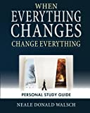 Walsch, Neale Donald: When Everything Changes, Change Everything: Workbook and Study Guide