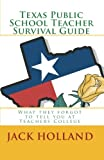Holland, Jack: Texas Public School Teacher Survival Guide: What they forgot to tell you at Teacher's College