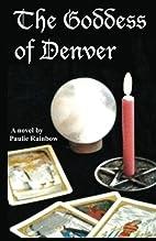 The Goddess of Denver by Paulie Rainbow