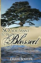 So You Want to Be Blessed: A Devotional…