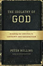 The idolatry of God : breaking our addiction…
