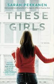 These Girls: A Novel by Sarah Pekkanen