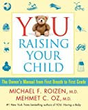 Roizen, Michael F.: YOU: Raising Your Child: The Owner's Manual from First Breath to First Grad