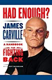 Carville, James: Had Enough?: A Handbook for Fighting Back