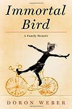 Immortal Bird: A Family Memoir by Doron…