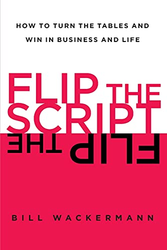flip-the-script-how-to-turn-the-tables-and-win-in-business-and-life