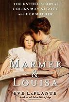 Marmee & Louisa: the Untold Story of Louisa…