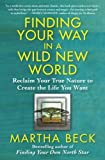 Beck, Martha: Finding Your Way in a Wild New World: Reclaim Your True Nature to Create the Life You Want