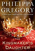 The Kingmaker's Daughter by Philippa Gregory