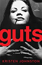 Guts: The Endless Follies and Tiny Triumphs…