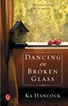 Dancing on Broken Glass by Ka Hancock