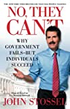 Stossel, John: No, They Can't: Why Government Fails-But Individuals Succeed