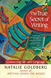 Goldberg, Natalie: The True Secret of Writing: Connecting Life with Language