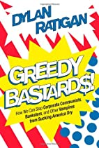 Greedy Bastards: How We Can Stop Corporate…