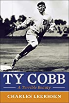 Ty Cobb: A Terrible Beauty by Charles…