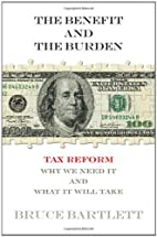 The benefit and the burden : tax reform--why…