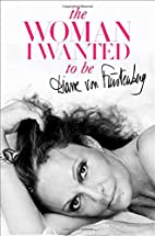 The Woman I Wanted to Be by Diane Von…